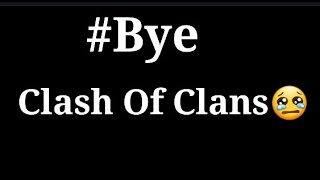 #bye bye Clash Of Clans😢||Miss you Clash Of Clan||#sorry