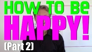 How To Be Happy (Part 2) - Your Brains Two Paths To Happiness
