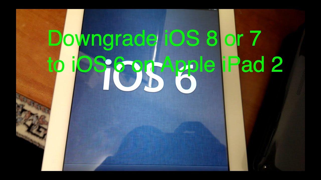 Downgrade Apple iPad 2 from iOS 7 or iOS 8 to iOS 6