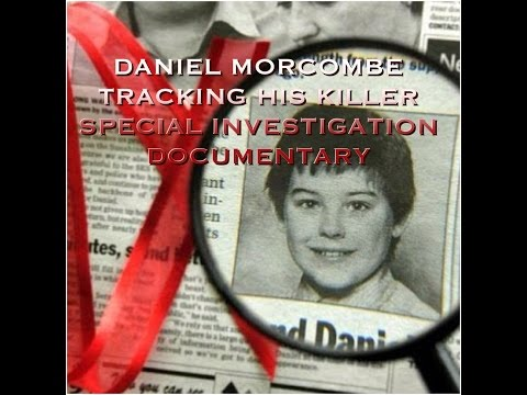 DANIEL MORCOMBE ABDUCTION - TRACKING HIS KILLER - SPECIAL INVESTIGATION !