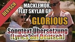 GLORIOUS Von MACKLEMORE FEAT SKYLAR GREY - Songtext Übersetzung (Lyrics auf Deutsch) + Clip Video