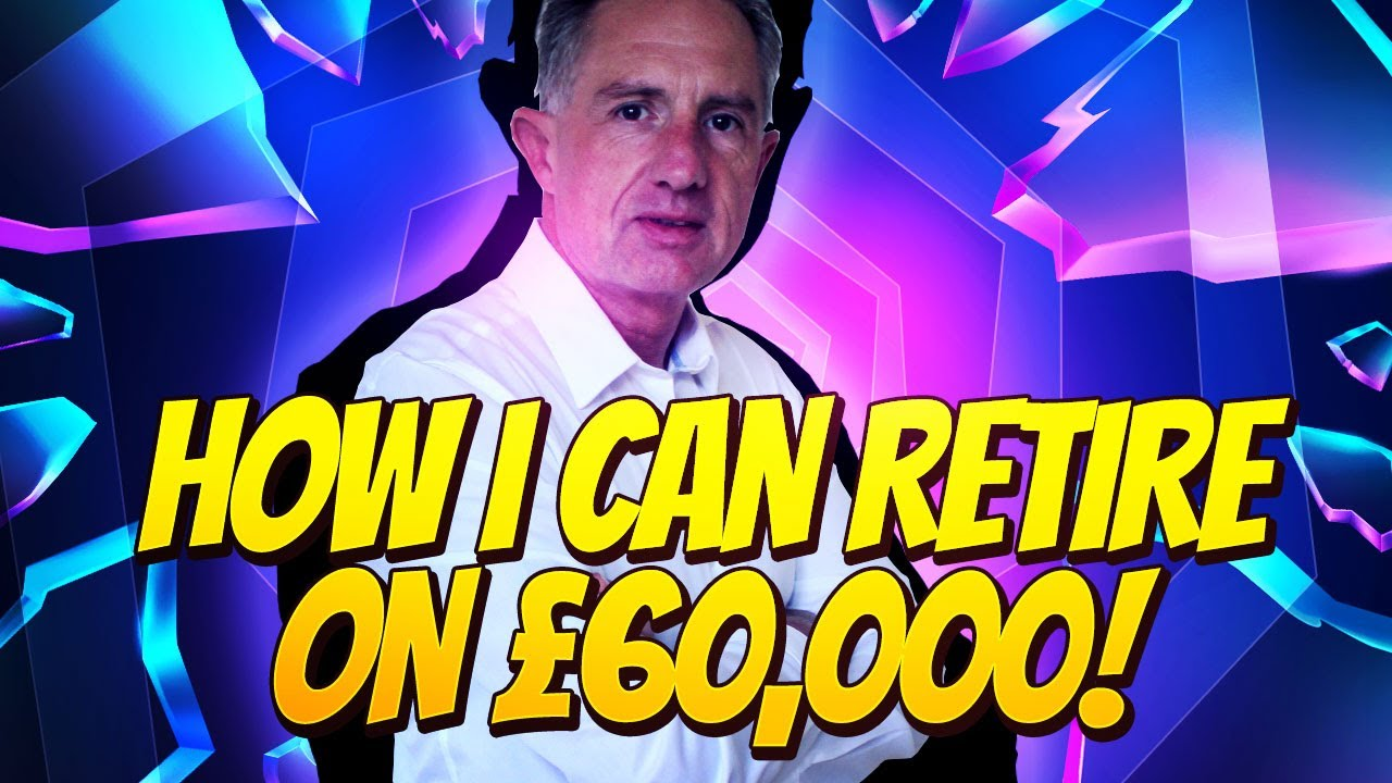 How I Can Retire On £60,000!
