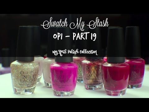Swatch My Stash - OPI Part 19 | My Nail Polish Collection
