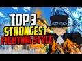 TOP 3 STRONGEST FIGHTING STYLES IN BLOX PIECE!