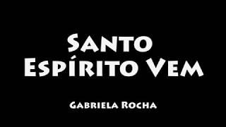 Santo Espírito Vem - Gabriela Rocha (COM LETRA/LEGENDADO)