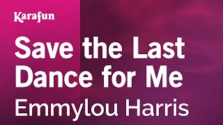 Save the Last Dance for Me - Emmylou Harris | Karaoke Version | KaraFun