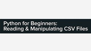 Python for Beginners: Reading & Manipulating CSV Files