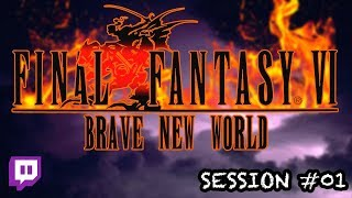 Twitch: Final Fantasy VI: Brave New World | Session #01
