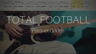 Parquet Courts - Total Football (Bass Cover with Tabs & Chords)