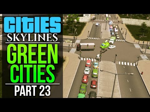 Cities: Skylines Green Cities | PART 23 | I BROKE TRAFFIC AGAIN?!