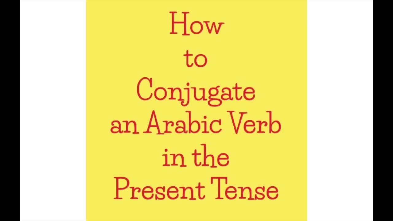 How to Conjugate an Arabic Verb in the Present Tense – Learn Arabic