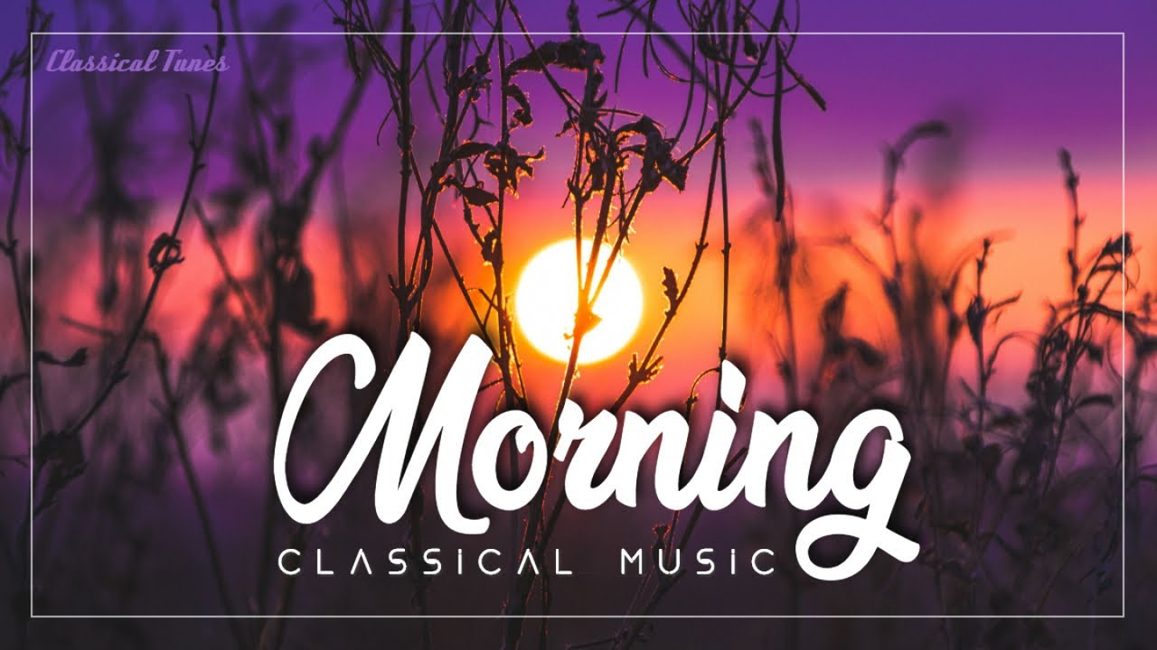 Morning Classical Music Charming Inspirational Uplifting Music Youtube