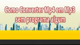 Como Converter Mp4 em Mp3 sem programa algum