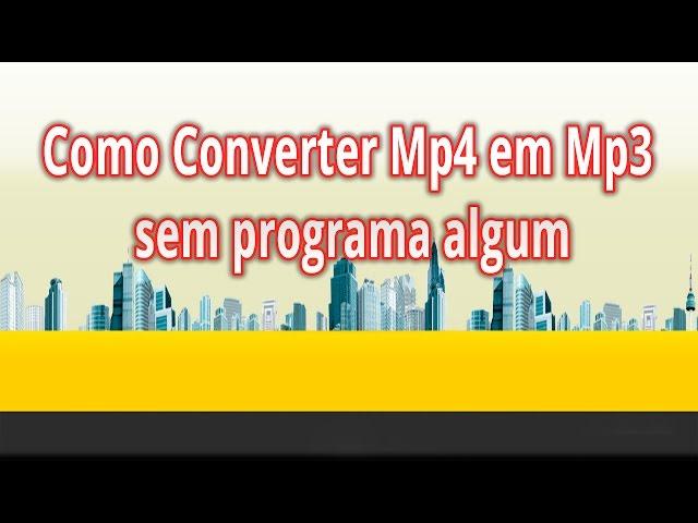 Como Converter Mp4 em Mp3 sem pr