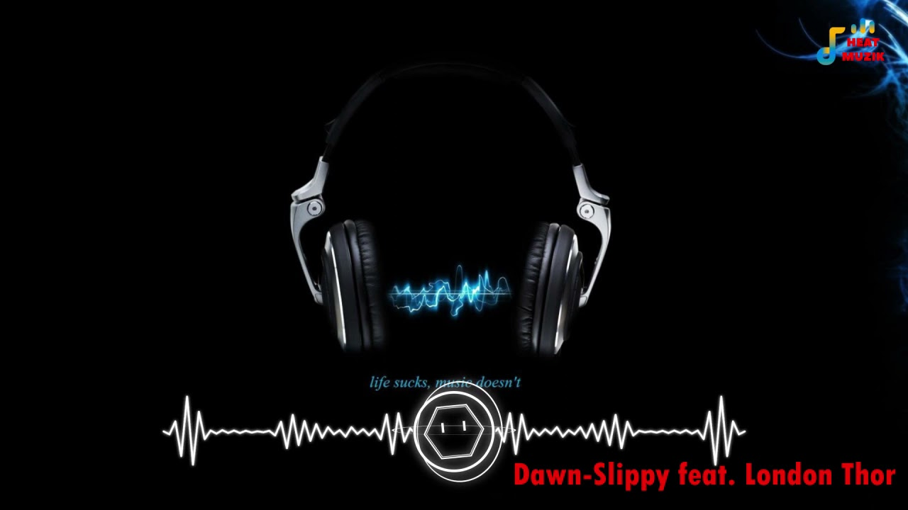 Dawn - Slippy feat London Thor   Heat Muzik