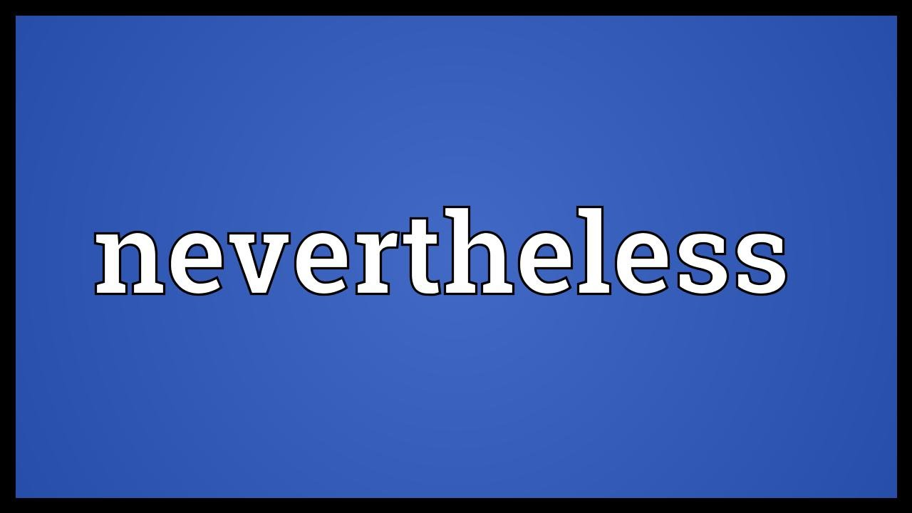 Nevertheless Meaning  YouTube