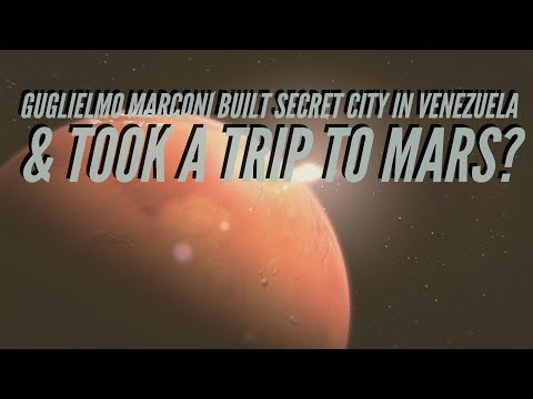 Nikola Tesla's Friend Guglielmo Marconi Built a Secret City in Venezuela & Took a Trip to Mars