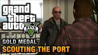 GTA 5 - Mission #28 - Scouting the Port [100% Gold Medal Walkthrough]