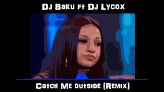 Dj Baku Ft Dj Lycox Catch Me Outside Afro Remix 2k17.mp3
