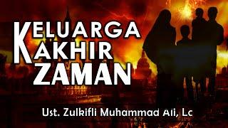 Keluarga Akhir Zaman    Ust. Zulkifli Muhammad Ali, Lc