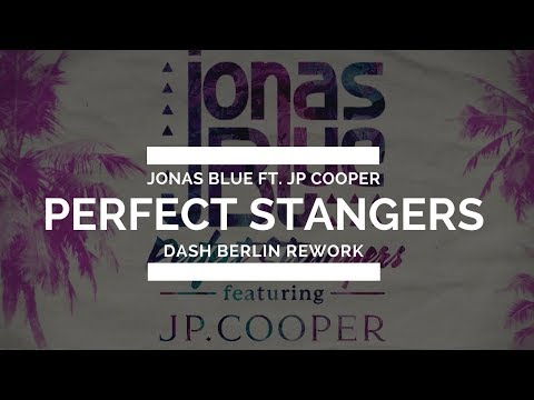 Jonas Blue Ft. JP Cooper - Perfect Strangers (Dash Berlin Rework)