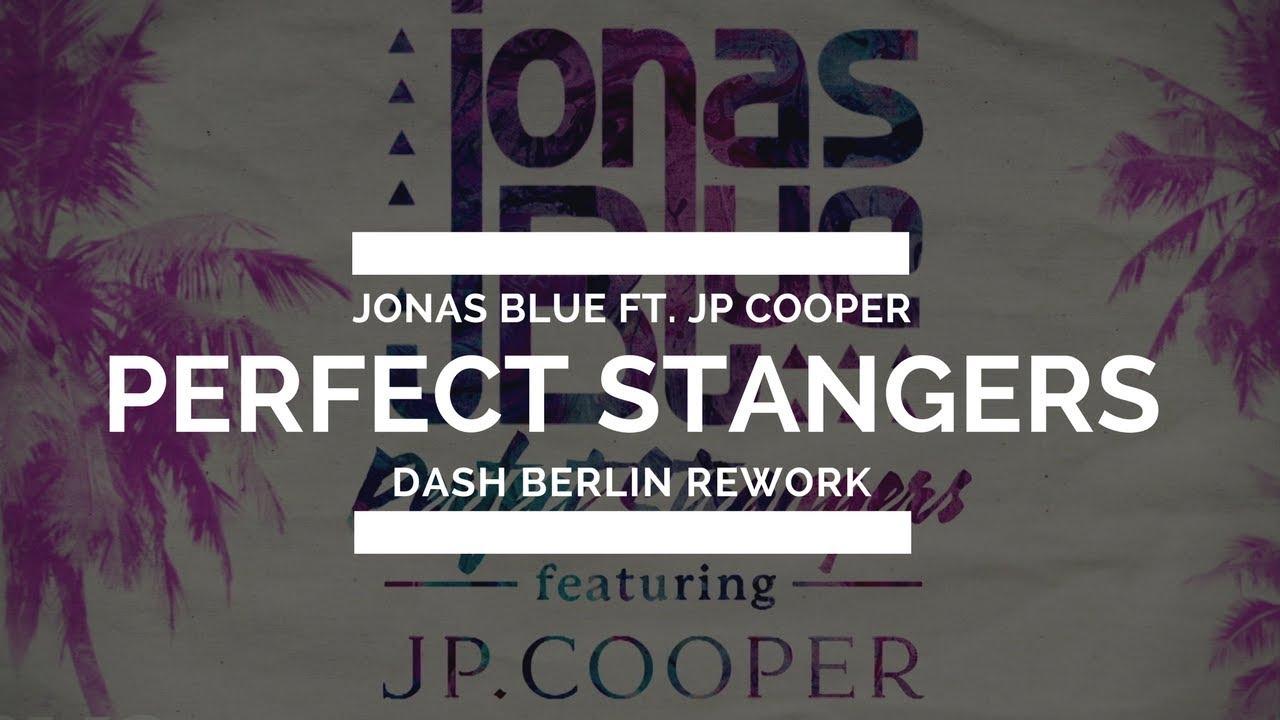 Jonas Blue Ft Jp Cooper Perfect Strangers Dash Berlin Rework