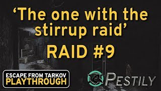 The One With The Stirrup - Raid #9 - Full Playthrough Series - Escape from Tarkov