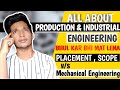 ALL ABOUT PRODUCTION AND INDUSTRIAL ENGINEERING ! MUST WATCH BEFORE OPTING !DONT CHOOSE WRONG BRANCH