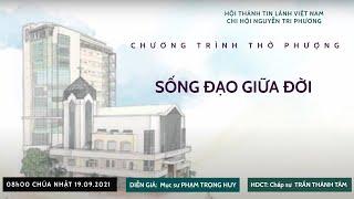HTTL NGUYỄN TRI PHƯƠNG  - Chương Trình Thờ Phượng Chúa - 19/09/2021