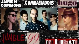 jungle 99 - Jamie N Commons & X Ambassadors + Hugo - MAshup by the rubbeats