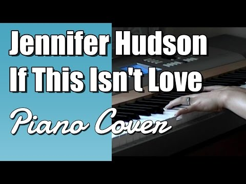 Jennifer Hudson - If This Isn't Love (Piano Cover)