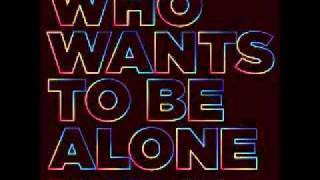 Who Wants To Be Alone (Phillip D Remix)(Deluxe Edition)