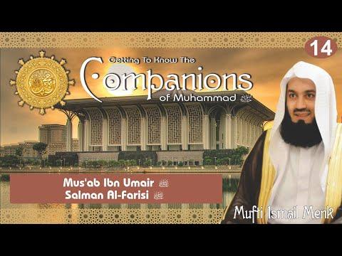 Getting To Know The Companions RA - 14 Musab Ibn Umar and Salman Al Farisi - Mufti Ismail Menk