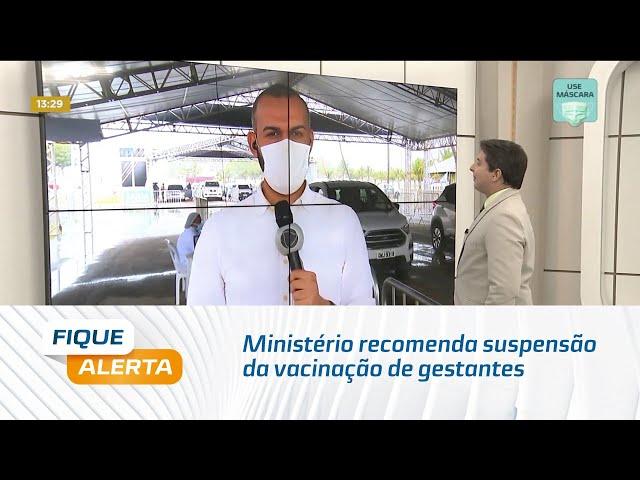 Ministério recomenda suspensão da vacinação de gestantes que não tenha comorbidades