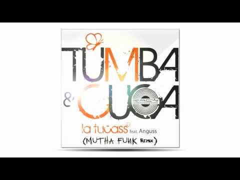 Tumba & Cuca Ft.Anguss - La Tucass (Video Mutha Funk Remix).mov