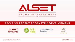 Alset EHome International - Recap on Recent Ecosystem Development