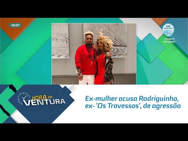 Ex-mulher acusa Rodriguinho, ex- 'Os Travessos', de agressão