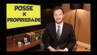 POSSE X PROPRIEDADE - DIREITO CIVIL - AULA A DOIS