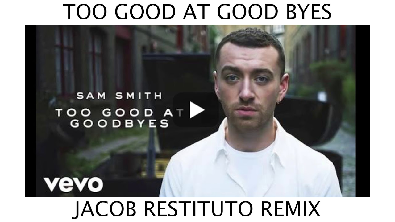 TOO GOOD AT GOODBYES - Sam Smith - [Jacob Restituto Remix]