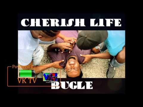 Bugle - Cherish Life (Dialysis Riddim) August 2017