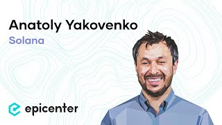 Anatoly Yakovenko: Solana – Reaching for the Limits of Blockchain Performance (#312)