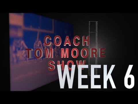 COACH TOM MOORE SHOW WEEK 6