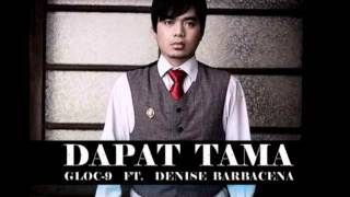 Dapat Tama - Gloc 9 ft  Denise Barbacena (Official Audio Video)