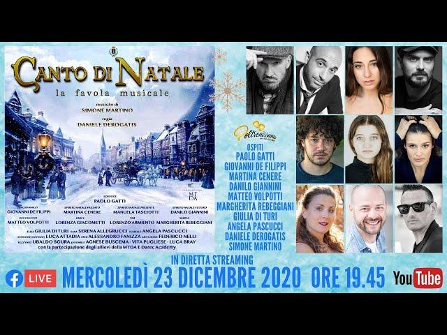23.12.2020 - Canto di Natale - La favola musicale - Ospite S. Martino, D. Derogatis e il Cast