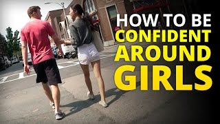 How to Be Confident Around Girls: 2 Quick Tips