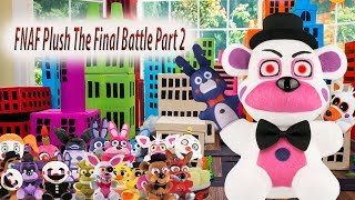 FNAF Plush And Sister Location Season 3 Episode 7: FNAF Plush The Final Battle Part 2
