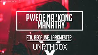 Ftd Because Larkmester Pwede Na 39 kong Mamatay.mp3