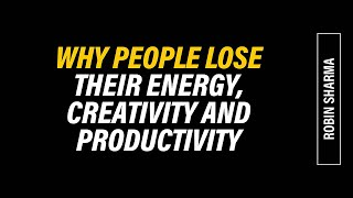 Why People Lose Their Energy, Productivity, and Creativity