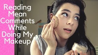 Reading Mean Comments While Doing My Makeup