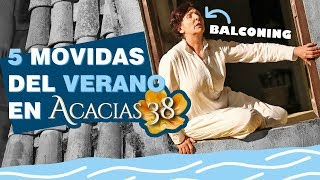 5 MOVIDAS DEL VERANO EN 'ACACIAS 38'